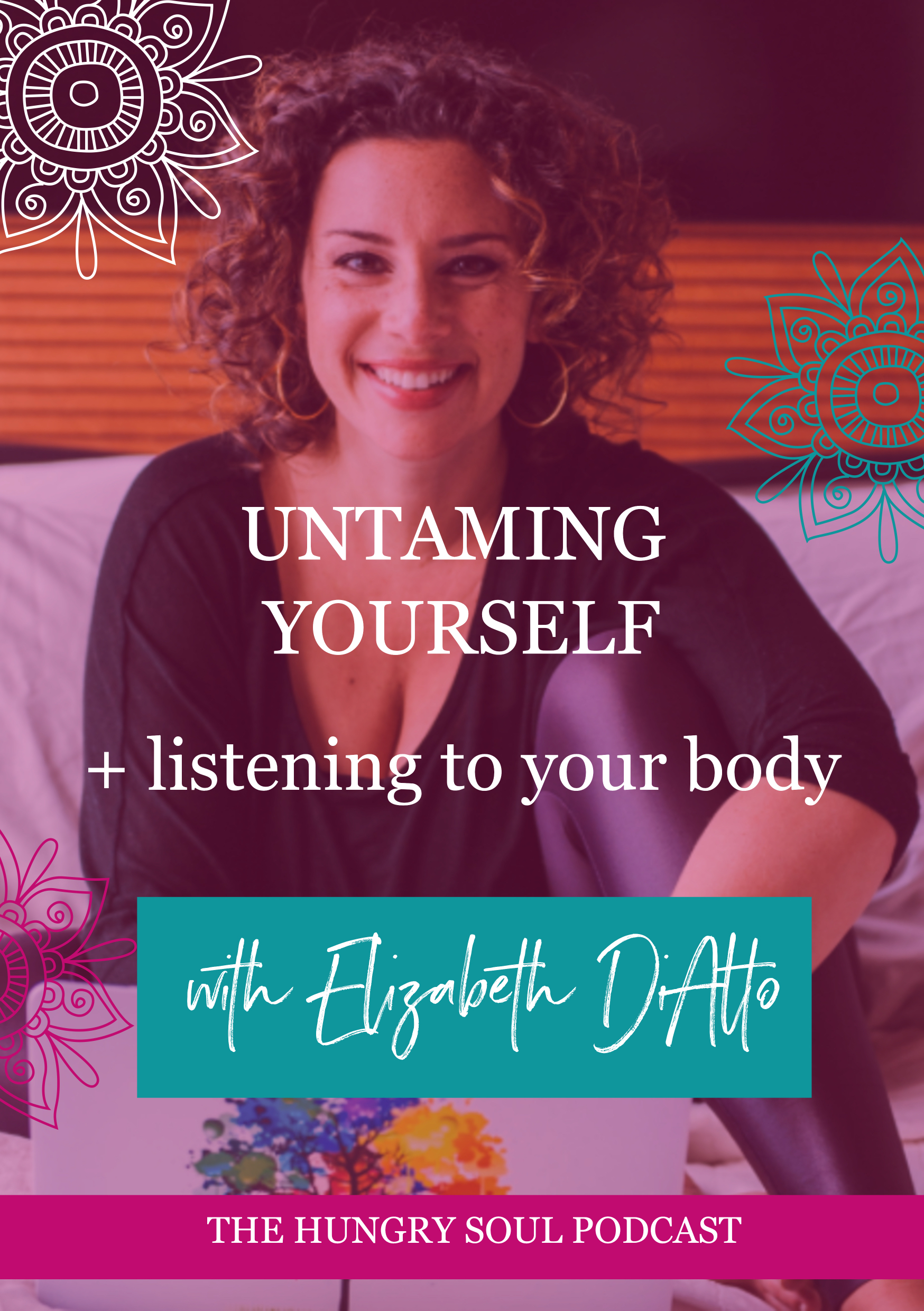 The Hungry Soul host Rachel Foy interviews Elizabeth DiAlto on listening to our body, owning our desires and understanding our intuition