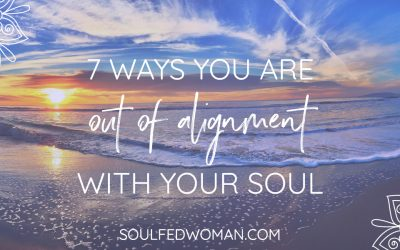 7 Ways You Are Out Of Alignment With Your Soul