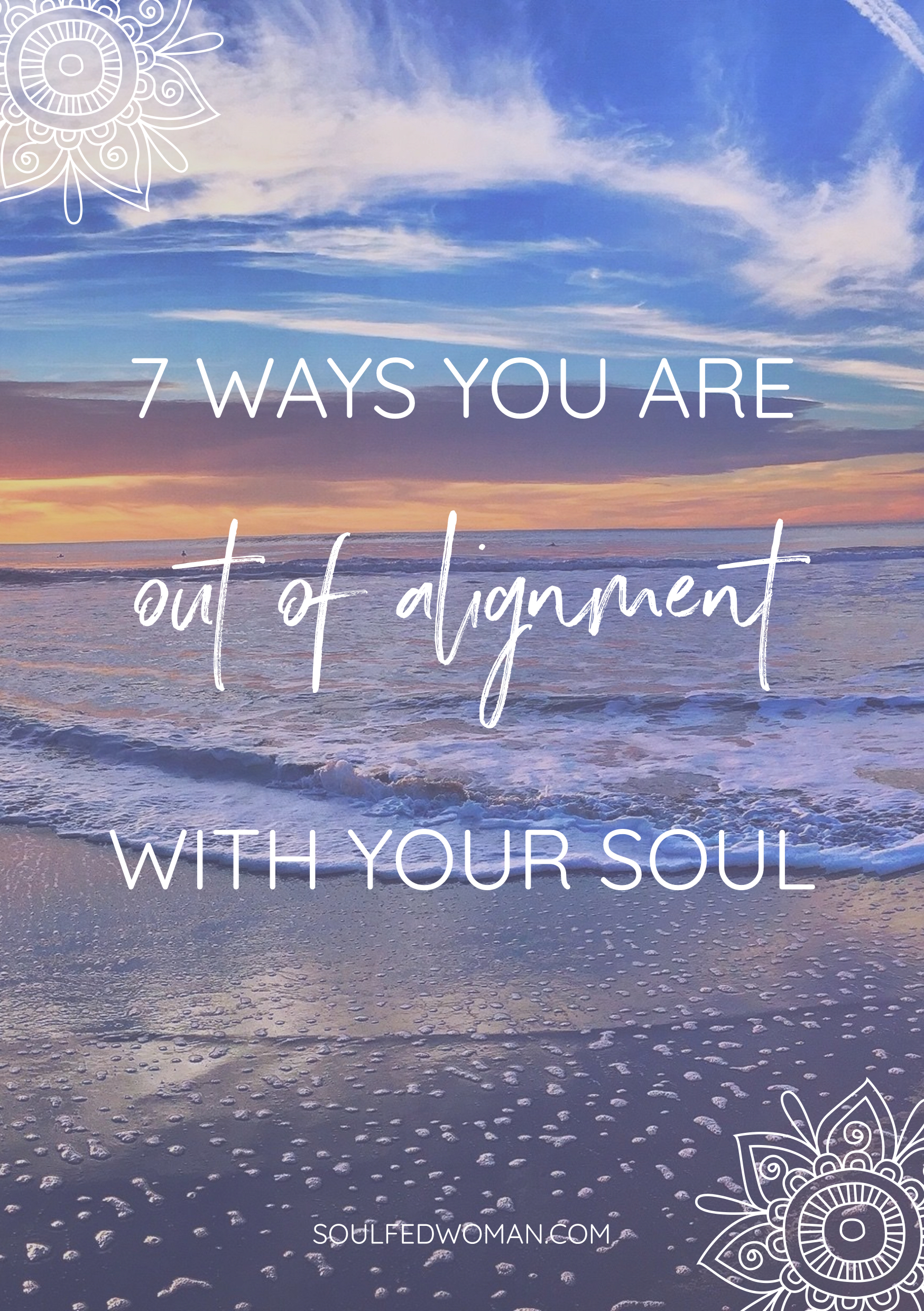 7 ways you are out of alignment with your soul. Ever felt like something is off but you can't quite put your finger on what? Feeling exhausted and fed up despite your successes? Alignment is key