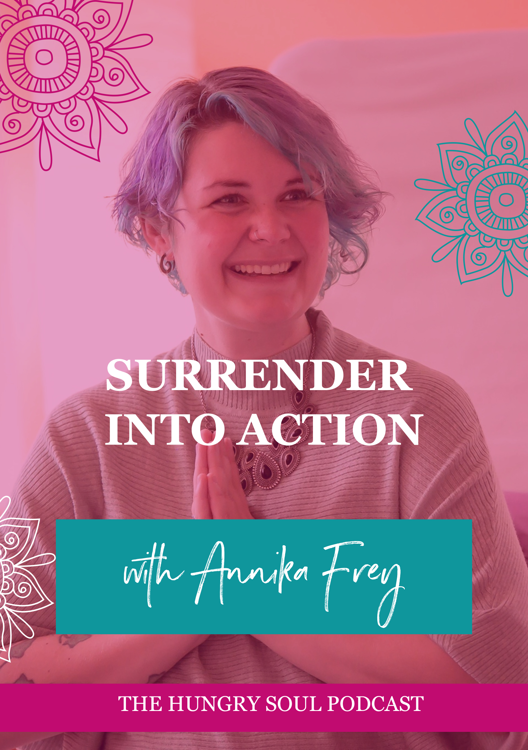 The Hungry Soul host Rachel Foy interviews Annika Frey on how we can learn to surrender into action by listening and trusting our inner world