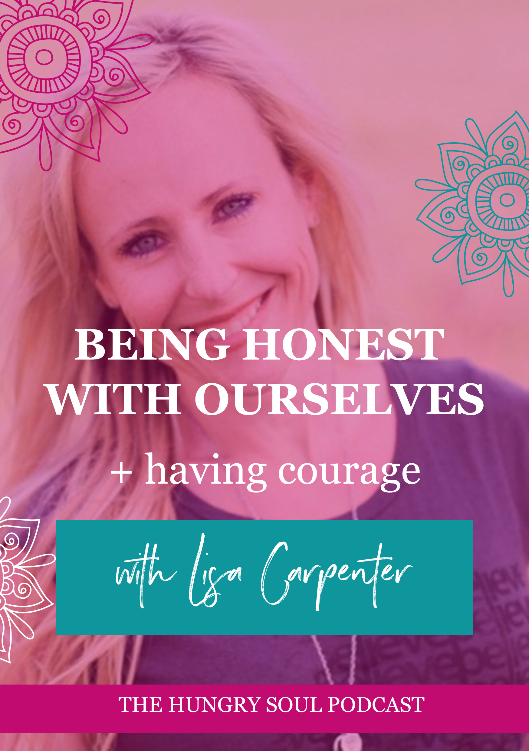 The Hungry Soul host Rachel Foy interviews Lisa Carpenter on how we need to become honest with ourselves and find the courage to create the life we want