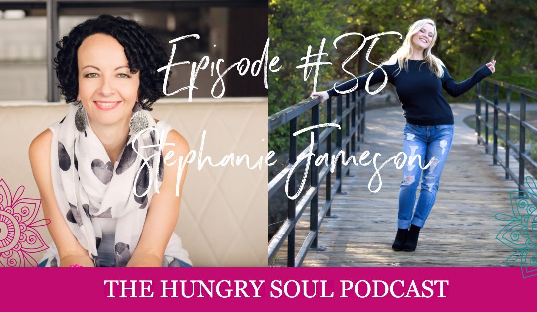 The Hungry Soul host Rachel Foy interviews Stephanie Jameson on learning to listen to ourselves, trusting ourselves and becoming comfortable with who we are