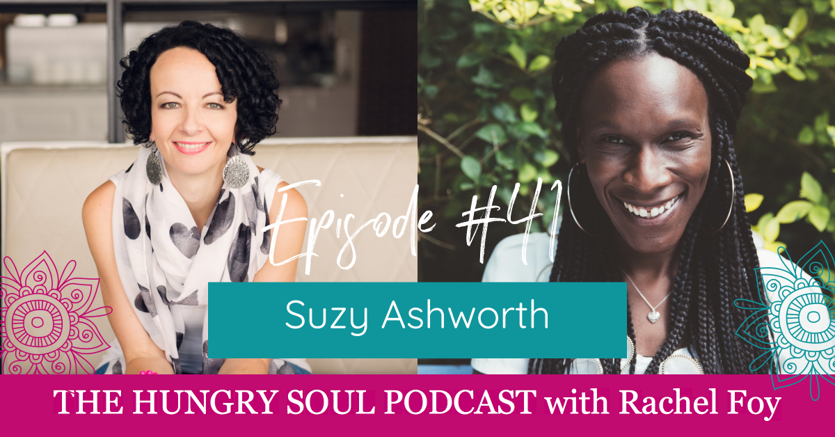 The Hungry Soul host Rachel Foy interviews Suzy Ashworth on how to live a limitless life, listen to our desires and taking action