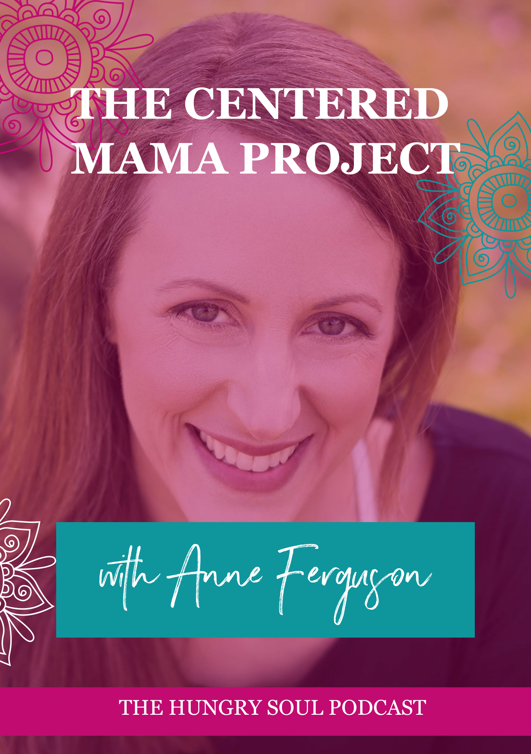 The Hungry Soul host Rachel Foy interviews Anne Ferguson, founder of The Centered Mama Project on why putting ourselves first as mums is so important