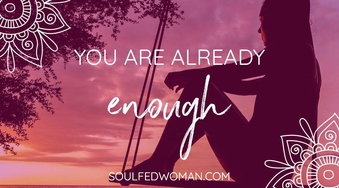 You Are Already Enough