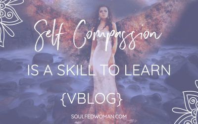 {VBLOG} Self Compassion is a skill