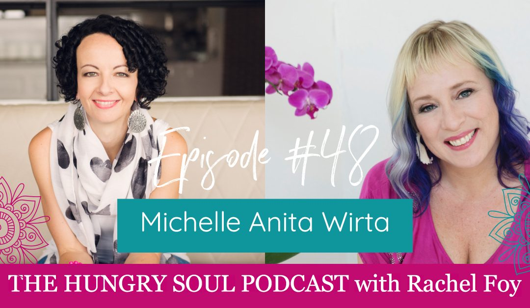 The Hungry Soul host Rachel Foy interviews Michelle Anita Wirta on what it means to be a soul translator and how she has accepted being an empath.