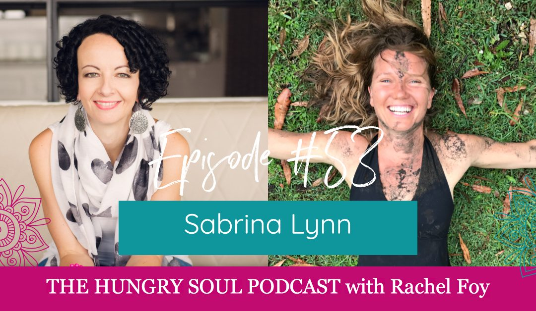 The Hungry Soul host Rachel Foy interviews Sabrina Lynn, founder of Rewilding For Women on the divine feminine and the importance of being our authentic self