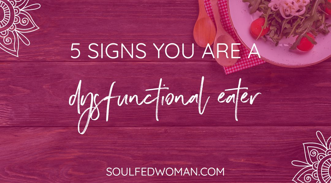 5 Signs You Are A Dysfunctional Eater